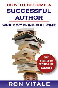 How to Be a Successful Writer While Working Full-Time: The Secret to Work-Life Balance