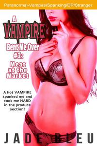 A Vampire Bent Me Over #2: Meat in the Market
