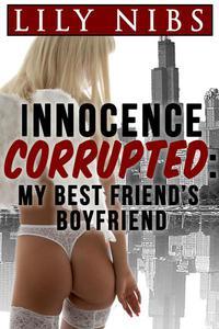 Innocence Corrupted: My Best Friend's Boyfriend (Mind Control Erotica)