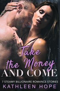 Take the Money and Come: 7 Steamy Billionaire Romance Stories
