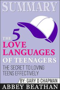 Summary of The 5 Love Languages of Teenagers: The Secret to Loving Teens Effectively by Gary Chapman