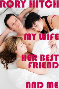 My Wife, her Best Friend and Me