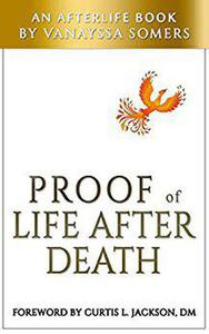 PROOF OF LIFE AFTER DEATH