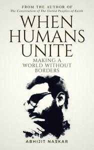 When Humans Unite: Making A World Without Borders