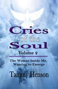 Cries of the Soul (Second Edition): The Woman Inside Me, Wanting to Emerge