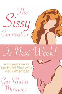 The Sissy Convention is Next Week!