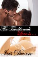 The Trouble With Love Is...