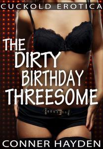 Cuckold Erotica - The Dirty Birthday Threesome