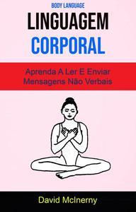 Linguagem Corporal - Aprenda A Ler E Enviar Mensagens Não Verbais