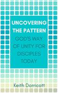 Uncovering the Pattern: God's Way of Unity For Disciples Today