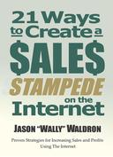 21 Ways To Create A Sales Stampede On The Internet