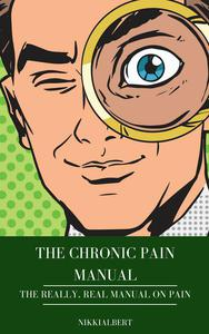 The Chronic Pain Manual: The Really, Real Manual on Pain
