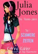 Julia Jones - Die Teenie-Jahre - Teil 1: Schwere Zeiten