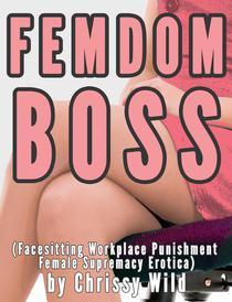 Femdom Boss (Facesitting Workplace Punishment Female Supremacy Erotica)