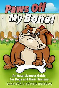Paws Off My Bone! An Assertiveness Guide for Dogs and Their Humans