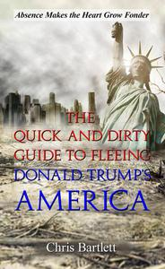 Leaving America: The Quick and Dirty Guide to Fleeing Donald Trump's America