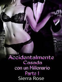 Accidentalmente Casada con un Millonario (Parte 1)