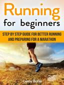 Running For Beginners: Step by Step Guide for Better Running and Preparing for a Marathon