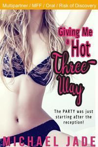 Giving Me a Hot Three-Way