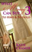 What Money Can Buy 3 - To Have & To Hold (Billionaire Erotic Romance)