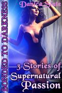 Bonded to Darkness: Three Stories of Supernatural Passion (Paranormal Beast Erotica)