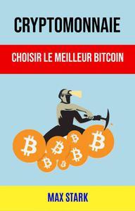 Cryptomonnaie : Choisir Le Meilleur Bitcoin