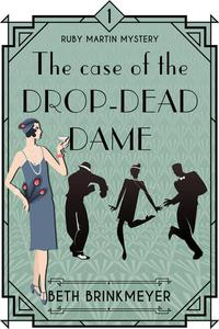 The Case of the Drop-Dead Dame: Ruby Martin Mystery (Historical 1920s Cozy Mystery)