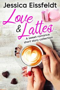 Love & Lattes: a sweet romance short story collection