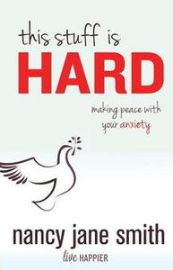 This Stuff is Hard: Making Peace with Your Anxiety