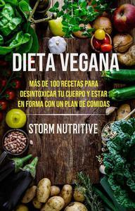 Dieta Vegana: Más De 100 Recetas Para Desintoxicar Tu Cuerpo Y Estar En Forma Con Un Plan De Comidas