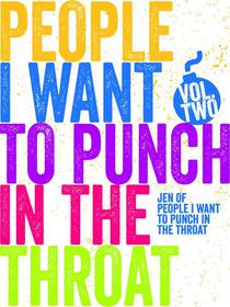Just a FEW People I Want to Punch in the Throat (Vol #2)