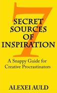 7 Secret Sources of Inspiration: A Snappy Guide for Creative Procrastinators
