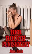Her Rough Punishment (DADDY DAUGHTER, PSEUDOINCEST FORCED SEX, ROUGH, BDSM, TEEN EROTICA, BDSM, FORCED SEX, BREEDING EROTICA, DUBCON PREGNANCY, DUBCON BREEDING EROTICA)