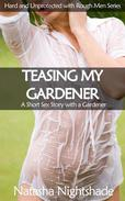 Teasing My Gardener: A Short Sex Story with a Gardener