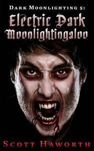 Dark Moonlighting 5: Electric Dark Moonlightingaloo