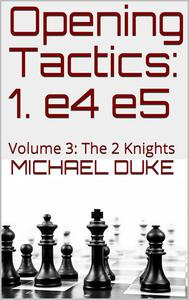 Opening Tactics: 1. e4 e5: Volume 3: The 2 Knights