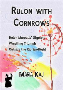 Rulon with Cornrows: Helen Maroulis' Olympic Wrestling Triumph Outside the Rio Spotlight