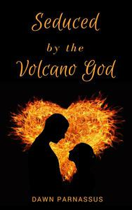 Seduced By The Volcano God