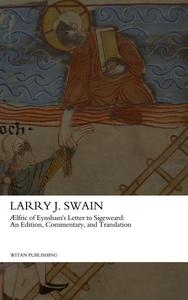 AElfric of Eynsham's Letter to Sigeweard:  An Edition, Commentary, and Translation