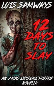 12 Days to Slay: An Xmas Extreme Horror Novella