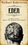 Eden: A Short Story About the Zombie Apocalypse