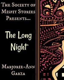The Society of Misfit Stories Presents...The Long Night