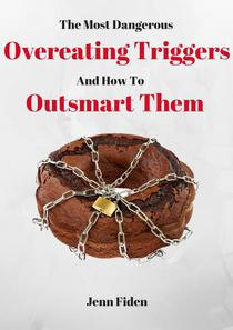 The Most Dangerous Overeating Triggers and How to Outsmart Them