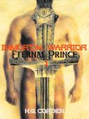 Immortal Warrior Eternal Prince: Erotic Gay Fantasy (Part 1 Undiminished by Death)