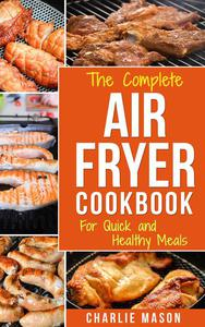 Air fryer cookbook: Air fryer recipe book and Delicious Air Fryer Recipes Easy Recipes to Fry and Roast with Your Air Fryer