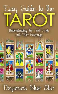 Easy Guide to the Tarot: Understanding the Tarot Cards and Their Meanings