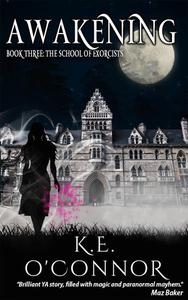 Awakening: The School of Exorcists (YA paranormal adventure and romance, Book 3)