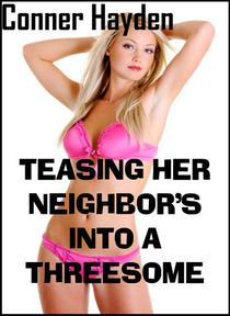 Teasing her Neighbors into a Threesome
