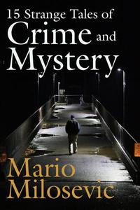 15 Strange Tales of Crime and Mystery