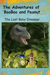 The Adventures of BooBoo and Peanut:  The Lost Baby Dinosaur